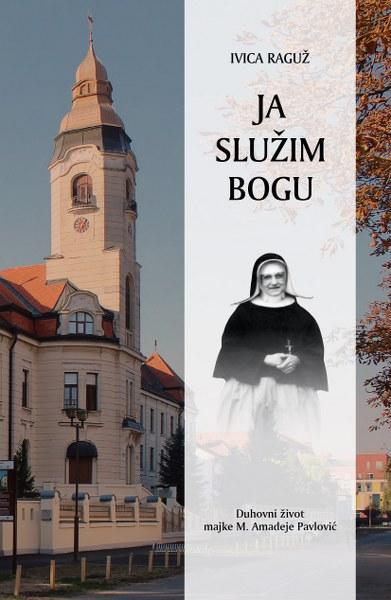 """You are currently viewing """"Ja služim Bogu. Duhovni život majke M. Amadeje Pavlović"""", nova knjiga teologa Ivice Raguža"""